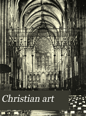 Christian Art: An Illustrated Monthly Magazine Devoted to Current Church Building, American and Foreign, and the Allied Ecclesiological Arts, with Expert Discussions of All Topics Relating to Christian Archaeology, Volume 3