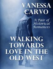 Walking Towards Love In the Old West: A Pair of Historical Romances