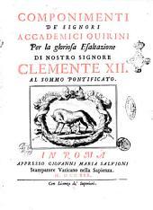 Componimenti de' signori Accademici Quirini per la gloriosa esaltazione di nostro signore Clemente 12. al sommo pontificato