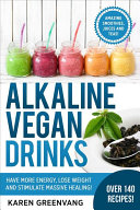 Alkaline Vegan Drinks: Have More Energy, Lose Weight and Stimulate Massive Healing!