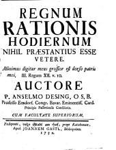 Regnum rationis hodiernum: nihil praestantius esse vetere