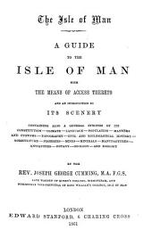 The Isle of Man with the Means of Access Thereto and an Introduction to Its Scenery...