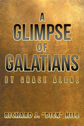 A Glimpse of Galatians: By Grace Alone