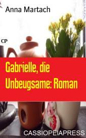 Gabrielle, die Unbeugsame: Roman: Cassiopeiapress Unterhaltung