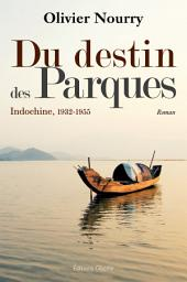Du destin des Parques: Indochine, 1932-1955