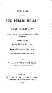 The Law Relating to the Public Health and Local Government, in Relation to Sanitary and Other Matters: Together with the Public Health Act, 1848, the Local Government Act, 1858, and the Other Incorporated Acts