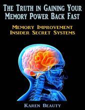 The Truth In Gaining Your Memory Power Back Fast: Memory Improvement Insider Secret Systems