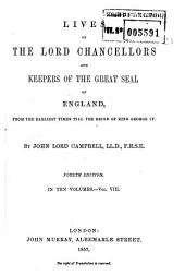 Lives of the Lord Chancellors and Keepers of the Great Seal of England: From the Earliest Times Till the Reign of King George IV, Volume 8
