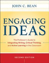 Engaging Ideas: The Professor's Guide to Integrating Writing, Critical Thinking, and Active Learning in the Classroom, Edition 2