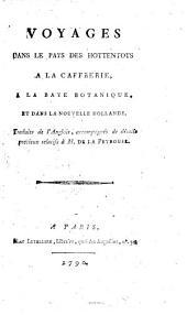Voyages dans le Pays des Hottentots, a la Caffrerie 6 la Baye Botanique et dans la nouv. Hollande. Traduits de l'anglois, accompagnes de details precieux relatifs a M. de la Peyrouse. - Paris, Letellier 1790