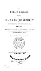 The Public Records of the Colony of Connecticut [1636-1776] ...: Transcribed and Published, (in Accordance with a Resolution of the General Assembly) .... 1636-1665