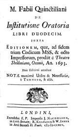 M. Fabii Quintiliani Institutionum Oratoriarum Libri Duodecim: Juxta Editionen, Quae, Ad Fidem Trium Codicum...