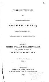 Correspondence of the Right Honourable Edmund Burke: Between the Year 1744 and the Period of His Decease, in 1797