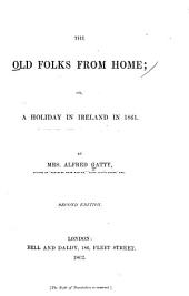 The Old Folks from Home: Or, A Holiday in Ireland in 1861