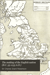 The Making of the English Nation (B.C. 55-1135 A.D.)