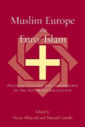 Muslim Europe or Euro-Islam: Politics, Culture, and Citizenship in the Age of Globalization