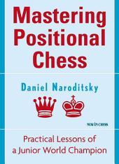 Mastering Positional Chess: Practical Lessons of a Junior World Champion