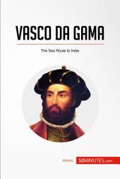 Vasco da Gama: The Sea Route to India