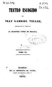 Teatro escogido de Fray Gabriel Tellez, conocido con el nombre de El Maestro Tirso de Molina: Volumen 11