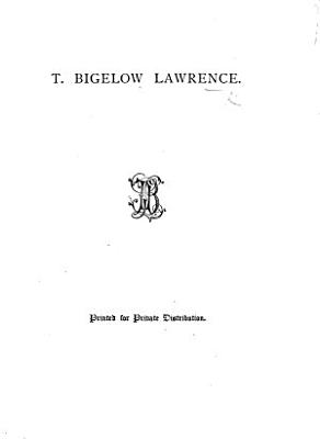 T  B  Lawrence   Memorials  from the Boston Sunday Courier  and other sources  Edited by A  Lawrence   PDF