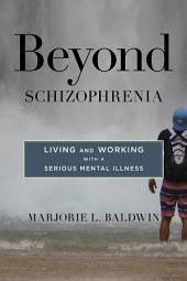 Beyond Schizophrenia: Living and Working with a Serious Mental Illness