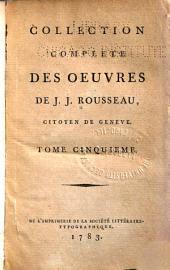 Collection complète des oeuvres de J. J. Rousseau, citoyen de Genève: Volume5