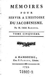 Memoires pour servir a l'histoire du Jacobinesme: Volume5
