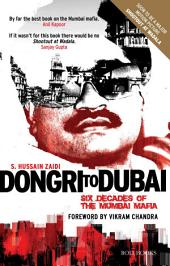 Dongri to Dubai: Six Decades of Mumbai Mafia
