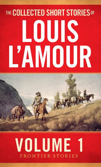 The Collected Short Stories of Louis L Amour  Volume 1 PDF