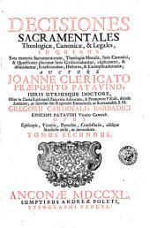 Decisiones sacramentales theologicae, canonicae, & legales, in quibus tota materia sacramentorum, theologiae moralis, iuris canonici, & quaestiones plurimae iuris civilis traduntur, explicantur, & dilucidantur, eruditionibus, historiis, & exemplis adornatae; auctore Joanne Clericato ... tres in tomos, novemque libros digestum; ... Tomus primus [-tertius]: Volume 1