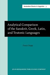 Analytical Comparison of the Sanskrit, Greek, Latin, and Teutonic Languages, shewing the original identity of their grammatical structure: New edition