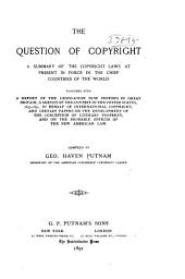 The Question of Copyright: A Summary of the Copyright Laws at Present in Force in the Chief Countries of the World