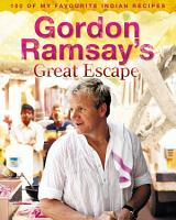 Gordon Ramsay   s Great Escape  100 of my favourite Indian recipes PDF