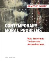 Contemporary Moral Problems: War, Terrorism, Torture and Assassination: Edition 4
