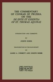 The Commentary of Conrad of Prussia on the De Ente et Essentia of St. Thomas Aquinas: Introduction and Comments by Joseph Bobik