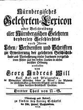 Nürnbergisches Gelehrten-lexicon; oder, Beschreibung aller nürnbergischen Gelehrten beyderley Geschlectes nach ihrem Leben: Th. N-S