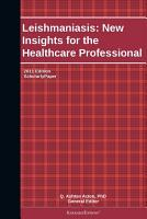 Leishmaniasis  New Insights for the Healthcare Professional  2011 Edition PDF