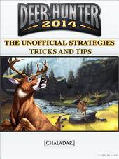 Deer Hunter 2014: The Unofficial Strategies, Tricks and Tips for Deer Hunter 2014 App Game