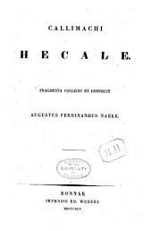 Opuscula philologica: Callimachi Hecale. Fragmenta collegit et disposuit Augustus Ferdinandus Naeke