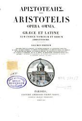Aristotelis Opera omnia: graece et latine cum indice nominum et rerum absolutissimo, Volume 3