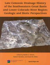 Late Cenozoic Drainage History of the Southwestern Great Basin and Lower Colorado River Region: Geologic and Biotic Perspectives