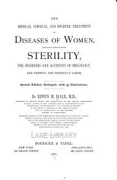 The Medical, Surgical, and Hygienic Treatment of Diseases of Women: Especially Those Causing Sterility, the Disorders and Accidents of Pregnancy, and Painful and Difficult Labor