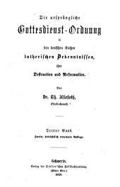 Die ursprüngliche Gottesdienst-Ordnung in den deutschen Kirchen lutherischen Bekenntnisses: ihre destruction und Reformation, Band 3;Band 6