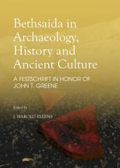 Bethsaida in Archaeology, History and Ancient Culture: A Festschrift in Honor of John T. Greene