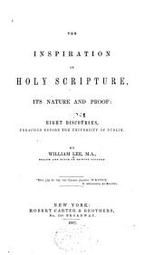 The Inspiration of Holy Scripture: Its Nature and Proof: Eight Discourses, Preached Before the University of Dublin