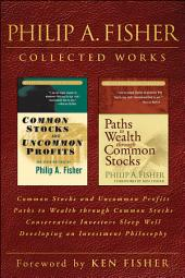 Philip A. Fisher Collected Works, Foreword by Ken Fisher: Common Stocks and Uncommon Profits, Paths to Wealth through Common Stocks, Conservative Investors Sleep Well, and Developing an Investment Philosophy
