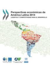 Perspectivas Económicas de América Latina 2014 Logística y competitividad para el desarrollo: Logística y competitividad para el desarrollo