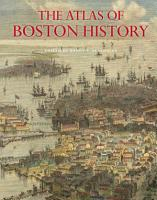 The Atlas of Boston History PDF