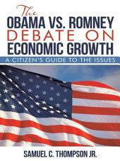 THE OBAMA vs. ROMNEY DEBATE ON ECONOMIC GROWTH: A Citizen's Guide to the Issues