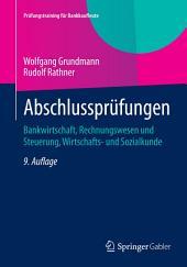 Abschlussprüfungen: Bankwirtschaft, Rechnungswesen und Steuerung, Wirtschafts- und Sozialkunde, Ausgabe 9